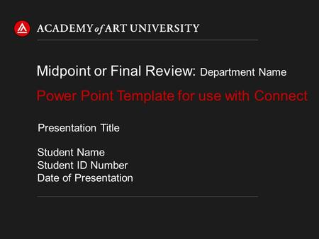 Power Point Template for use with Connect Midpoint or Final Review: Department Name Student Name Student ID Number Date of Presentation Presentation Title.