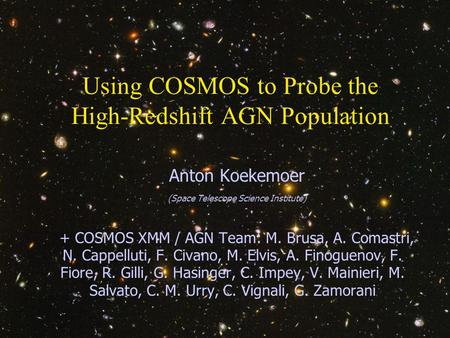 Anton Koekemoer AAS 207, Washington DC, 10 January 2006 1 Using COSMOS to Probe the High-Redshift AGN Population Anton Koekemoer (Space Telescope Science.