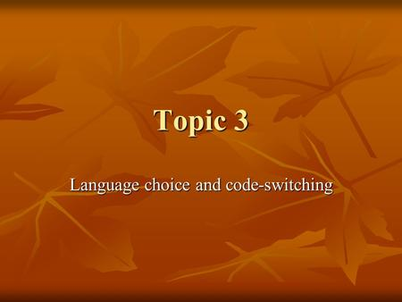 Topic 3 Language choice and code-switching. Language choice in communities Review: DOMAINS Review: DOMAINS Refer to typical habits of language use in.