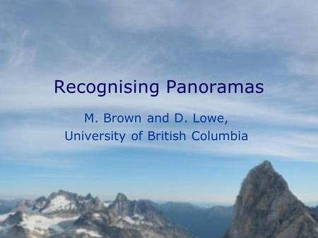 Recognising Panoramas M. Brown and D. Lowe, University of British Columbia.