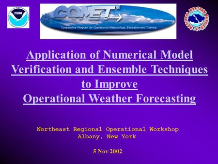 Application of Numerical Model Verification and Ensemble Techniques to Improve Operational Weather Forecasting. Northeast Regional Operational Workshop.