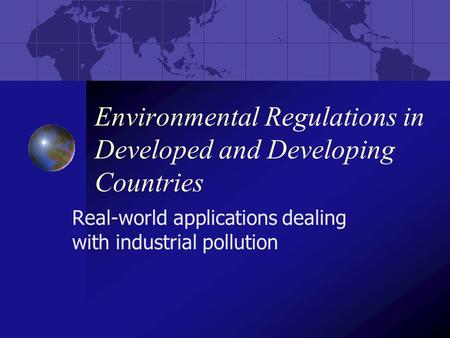 Environmental Regulations in Developed and Developing Countries Real-world applications dealing with industrial pollution.