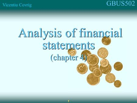 GBUS502 Vicentiu Covrig 1 Analysis of financial statements Analysis of financial statements (chapter 4)