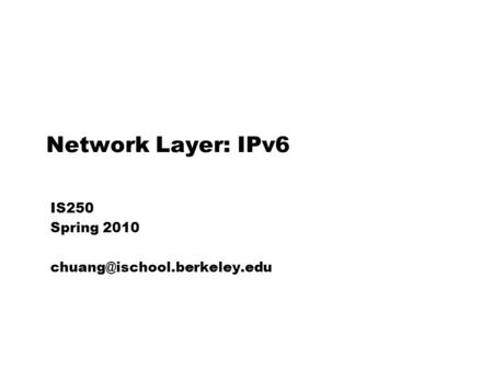 Network Layer: IPv6 IS250 Spring 2010
