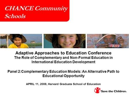 1 CHANCE Community Schools Adaptive Approaches to Education Conference The Role of Complementary and Non-Formal Education in International Education Development.