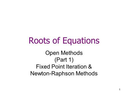 Open Methods (Part 1) Fixed Point Iteration & Newton-Raphson Methods