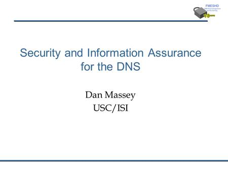 Security and Information Assurance for the DNS Dan Massey USC/ISI.