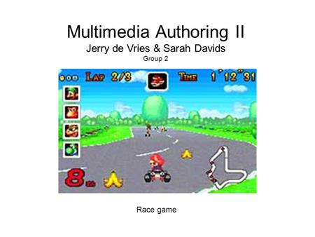 Multimedia Authoring II Jerry de Vries & Sarah Davids Group 2 Race game.