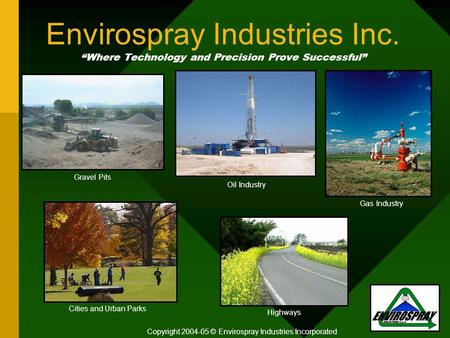 "Envirospray Industries Inc. ""Where Technology and Precision Prove Successful"" Copyright 2004-05 © Envirospray Industries Incorporated Oil Industry Gravel."