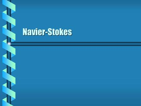 Navier-Stokes. Pressure Force  Each volume element in a fluid is subject to force due to pressure. Assume a rectangular boxAssume a rectangular box Pressure.