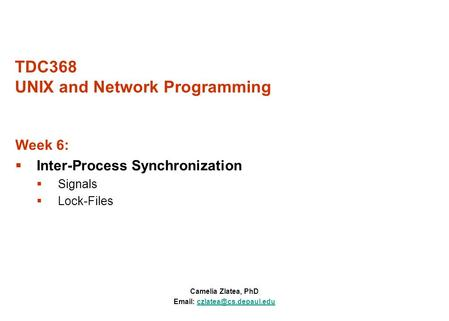 TDC368 UNIX and Network Programming Camelia Zlatea, PhD   Week 6:  Inter-Process Synchronization  Signals.