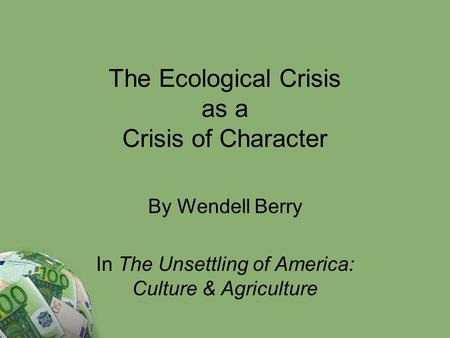 The Ecological Crisis as a Crisis of Character By Wendell Berry In The Unsettling of America: Culture & Agriculture.
