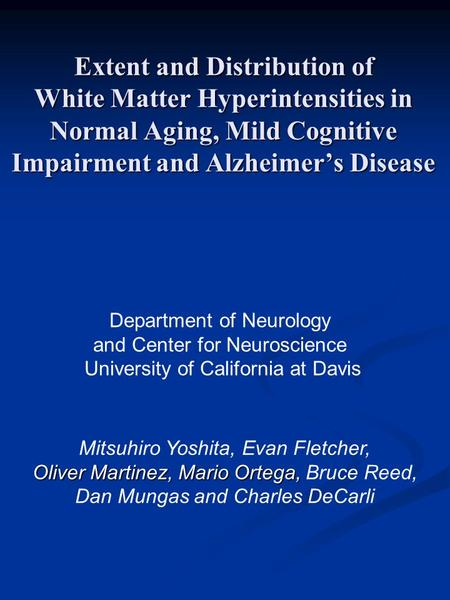 Extent and Distribution of White Matter Hyperintensities in Normal Aging, Mild Cognitive Impairment and Alzheimer's Disease Mitsuhiro Yoshita, Evan Fletcher,