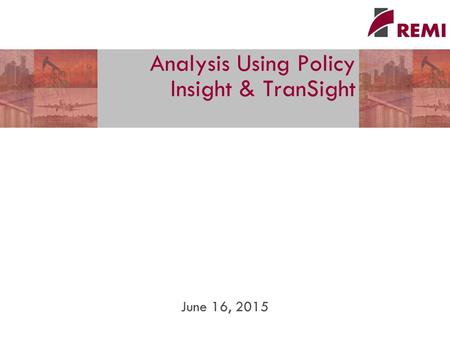 Analysis Using Policy Insight & TranSight June 16, 2015.