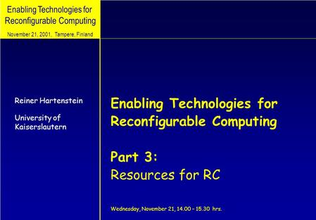 Enabling Technologies for Reconfigurable Computing Enabling Technologies for Reconfigurable Computing Part 3: Resources for RC Wednesday, November 21,