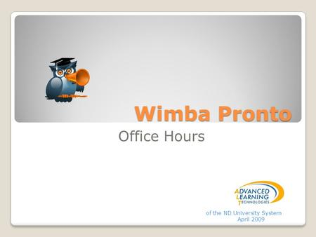 Wimba Pronto Office Hours of the ND University System April 2009.