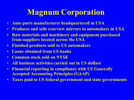 Magnum Corporation Auto parts manufacturer headquartered in USA Produces and sells rearview mirrors to automakers in USA Raw materials and machinery and.