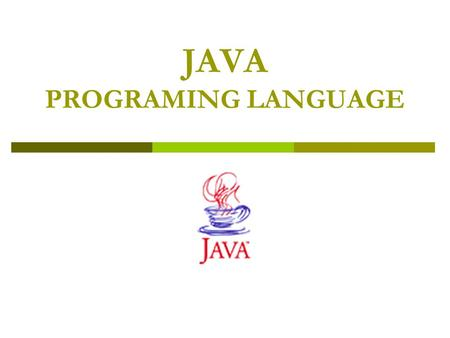 JAVA PROGRAMING LANGUAGE. Content of Java 2 SDK  Development Tools (In the bin subdirectory.) Tools and utilities that will help you develop, execute,