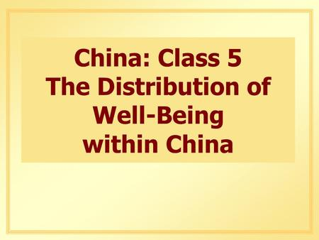 China: Class 5 The Distribution of Well-Being within China.