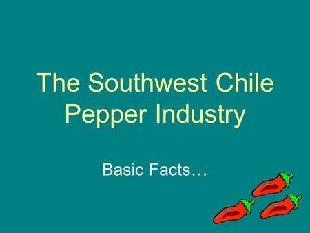 The Southwest Chile Pepper Industry Basic Facts….