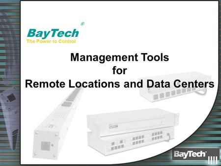 ® BayTech Management Tools for Remote Locations <strong>and</strong> Data Centers The Power to Control.