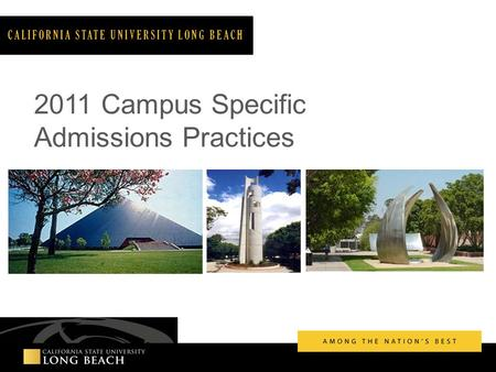 2011 Campus Specific Admissions Practices CALIFORNIA STATE UNIVERSITY LONG BEACH.