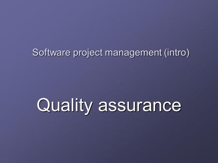 Software project management (intro) Quality assurance.