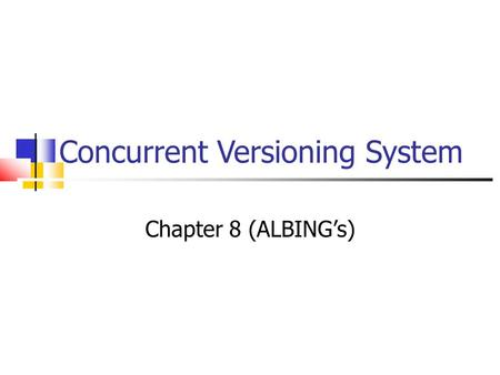 Concurrent Versioning System Chapter 8 (ALBING's).