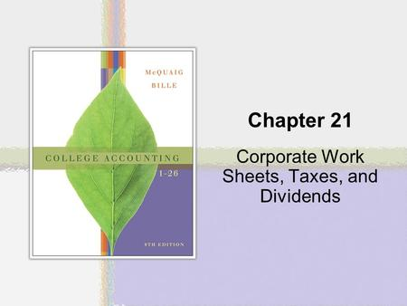 Chapter 21 Corporate Work Sheets, Taxes, and Dividends.