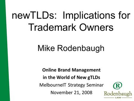 NewTLDs: Implications for Trademark Owners Mike Rodenbaugh Online Brand Management in the World of New gTLDs MelbourneIT Strategy Seminar November 21,