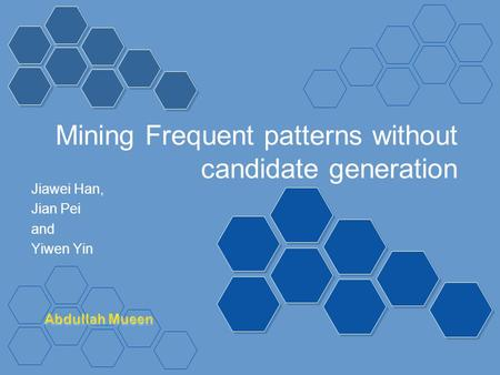 Mining Frequent patterns without candidate generation Jiawei Han, Jian Pei and Yiwen Yin.