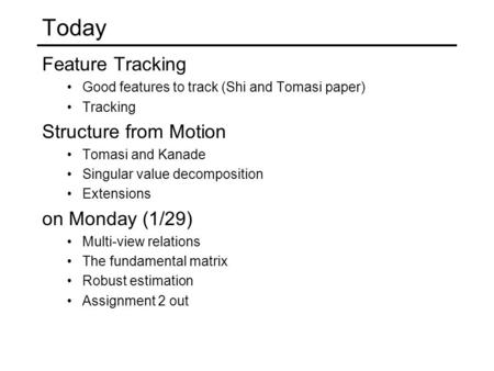 Today Feature Tracking Structure from Motion on Monday (1/29)