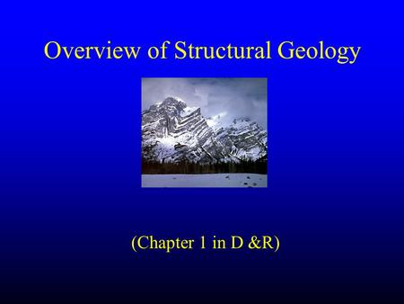 Overview of Structural Geology (Chapter 1 in D &R)