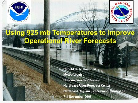 Using 925 mb Temperatures to Improve Operational River Forecasts Ronald S. W. Horwood Meteorologist National Weather Service Northeast River Forecast Center.