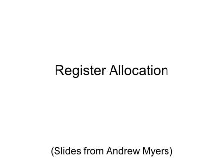 Register Allocation (Slides from Andrew Myers). Main idea Want to replace temporary variables with some fixed set of registers First: need to know which.