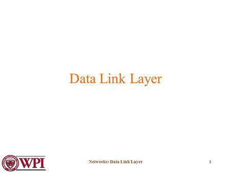 Networks: Data Link Layer1 Data Link Layer. Networks: Data Link Layer2 Data Link Layer Provides a well-defined service interface to the network layer.