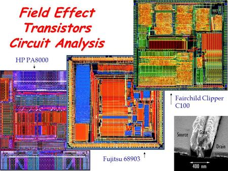 Field Effect Transistors Circuit Analysis EE314 HP PA8000 Fujitsu 68903 Fairchild Clipper C100.