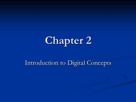Chapter 2 Introduction to Digital Concepts. Analog Representation Voltage, current, movement.