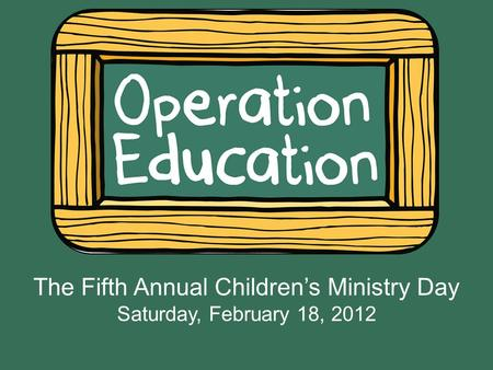 The Fifth Annual Children's Ministry Day Saturday, February 18, 2012.
