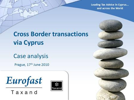 Leading Tax Advice in Cyprus... and across the World Cross Border transactions via Cyprus Case analysis Prague, 17 th June 2010.