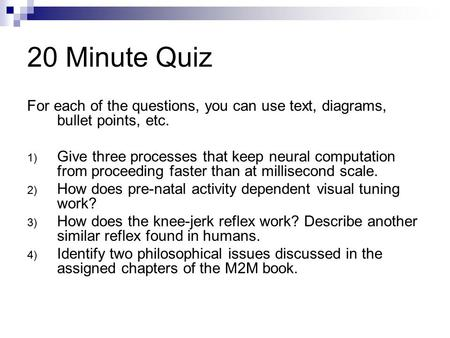 20 Minute Quiz For each of the questions, you can use text, diagrams, bullet points, etc. 1) Give three processes that keep neural computation from proceeding.
