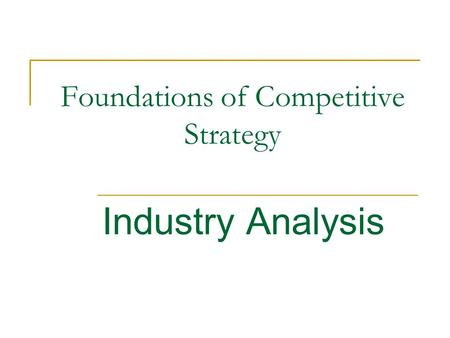 Foundations of Competitive Strategy Industry Analysis.