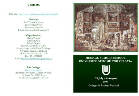 MEDICAL SUMMER SCHOOL UNIVERSITY OF ROME TOR VERGATA 28 July – 6 August 2009 College of Lamaro Pozzani Contacts Web site :