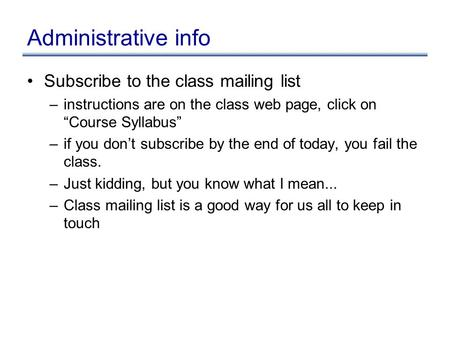 "Administrative info Subscribe to the class mailing list –instructions are on the class web page, click on ""Course Syllabus"" –if you don't subscribe by."