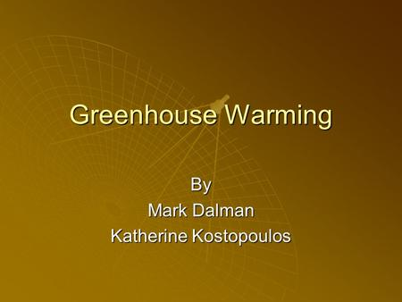Greenhouse Warming By Mark Dalman Katherine Kostopoulos.