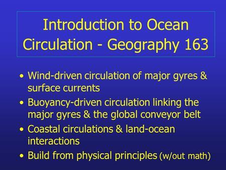 Introduction to Ocean Circulation - Geography 163 Wind-driven circulation of major gyres & surface currents Buoyancy-driven circulation linking the major.