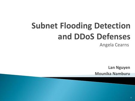 Lan Nguyen Mounika Namburu 1.  DDoS Defense Research  A2D2 Design ◦ Subnet Flooding Detection using Snort ◦ Class -Based Queuing ◦ Multi-level Rate.