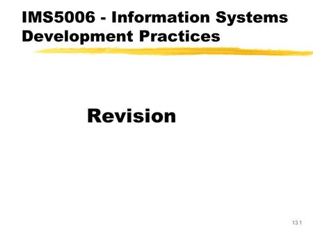 13.1 Revision IMS5006 - Information Systems Development Practices.