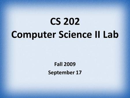 CS 202 Computer Science II Lab Fall 2009 September 17.