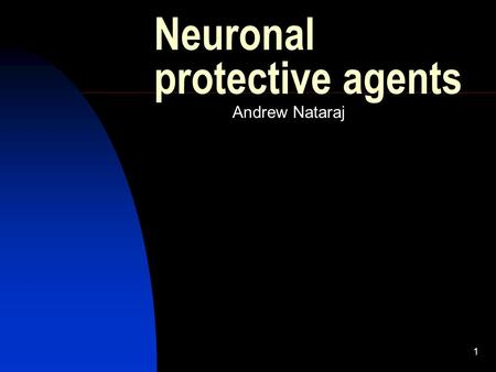 1 Neuronal protective agents Andrew Nataraj. 2 Categories Calcium Channel blockers  Nimodipine  Flunarizine Calcium chelators  DP-b99 Free radical.